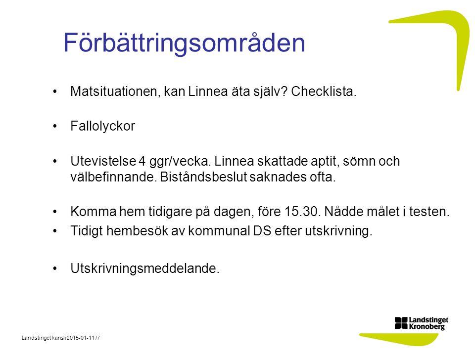 Landstinget kansli 2015-01-11 /7 Förbättringsområden Matsituationen, kan Linnea äta själv? Checklista. Fallolyckor Utevistelse 4 ggr/vecka. Linnea ska