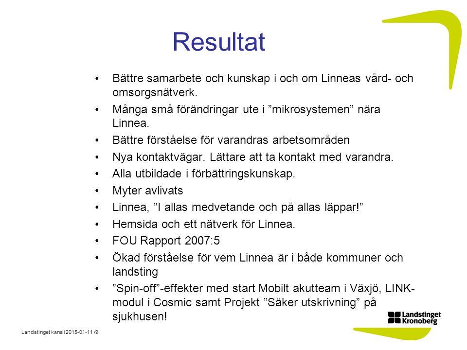 """Landstinget kansli 2015-01-11 /9 Resultat Bättre samarbete och kunskap i och om Linneas vård- och omsorgsnätverk. Många små förändringar ute i """"mikros"""