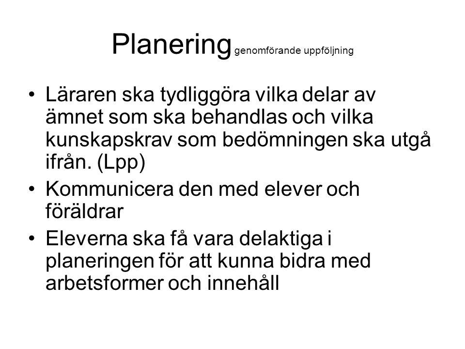 Planering genomförande uppföljning Läraren ska tydliggöra vilka delar av ämnet som ska behandlas och vilka kunskapskrav som bedömningen ska utgå ifrån