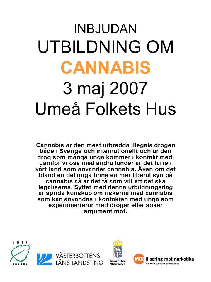 INBJUDAN UTBILDNING OM CANNABIS 3 maj 2007 Umeå Folkets Hus Cannabis är den mest utbredda illegala drogen både i Sverige och internationellt och är den drog som många unga kommer i kontakt med.