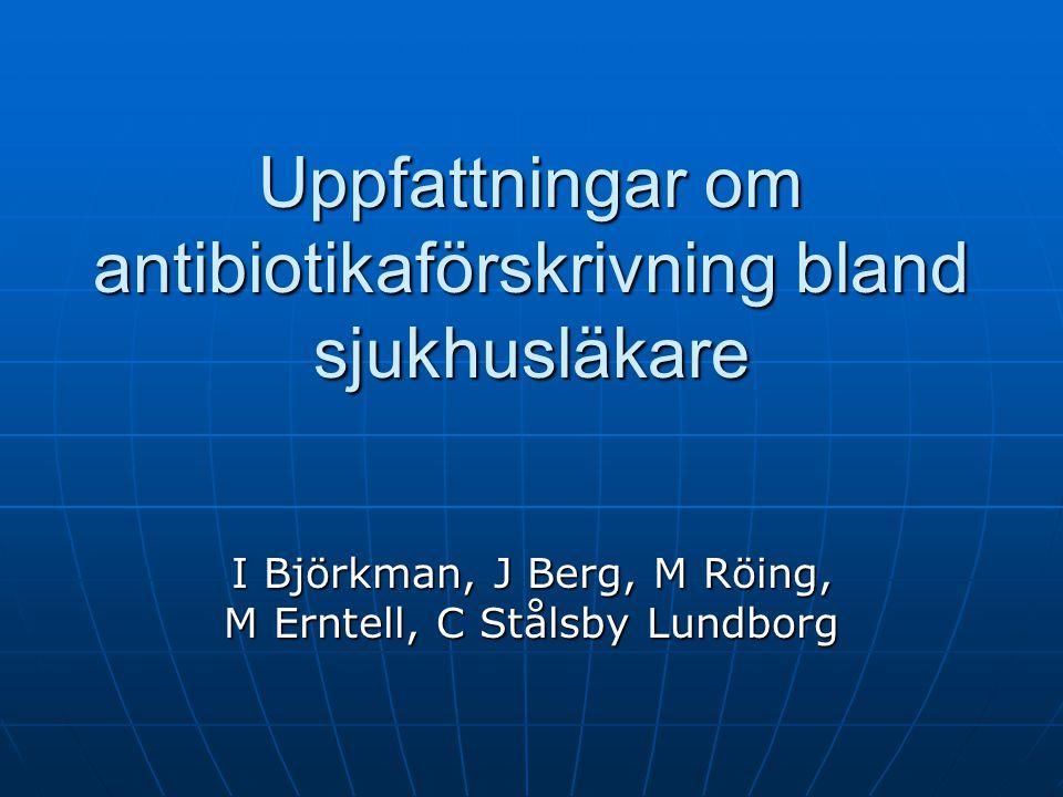Uppfattningar om antibiotikaförskrivning bland sjukhusläkare I Björkman, J Berg, M Röing, M Erntell, C Stålsby Lundborg