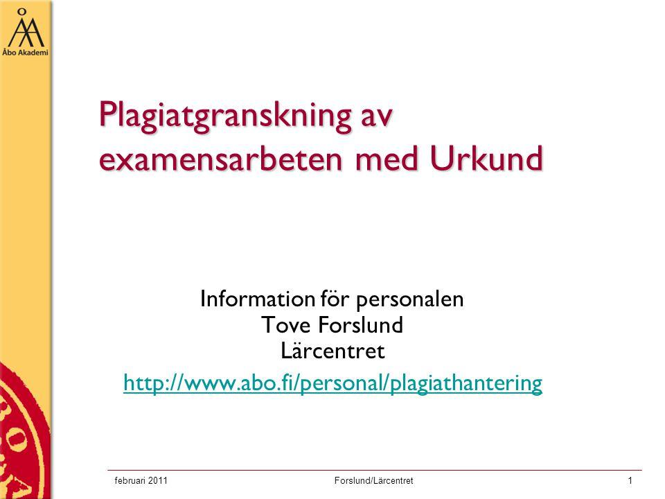 februari 2011Forslund/Lärcentret1 Plagiatgranskning av examensarbeten med Urkund Information för personalen Tove Forslund Lärcentret http://www.abo.fi