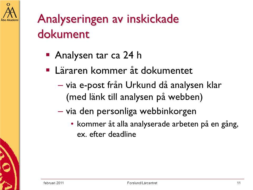 februari 2011Forslund/Lärcentret11 Analyseringen av inskickade dokument  Analysen tar ca 24 h  Läraren kommer åt dokumentet –via e-post från Urkund