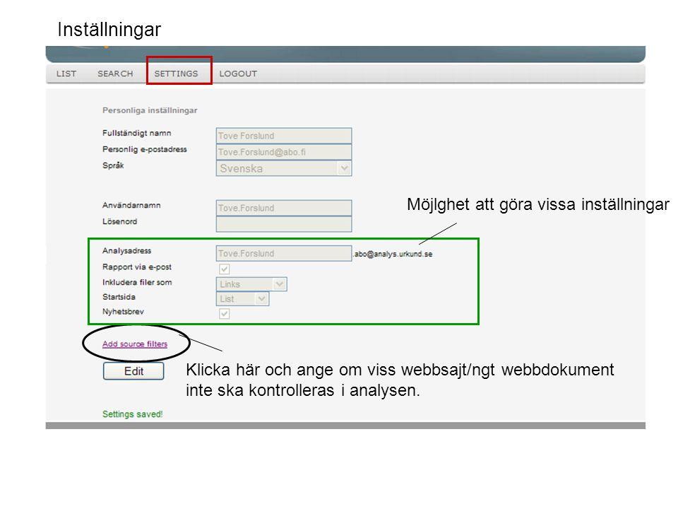 Klicka här och ange om viss webbsajt/ngt webbdokument inte ska kontrolleras i analysen. Möjlghet att göra vissa inställningar Inställningar