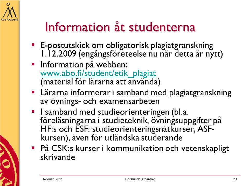 februari 2011Forslund/Lärcentret23 Information åt studenterna  E-postutskick om obligatorisk plagiatgranskning 1.12.2009 (engångsföreteelse nu när de