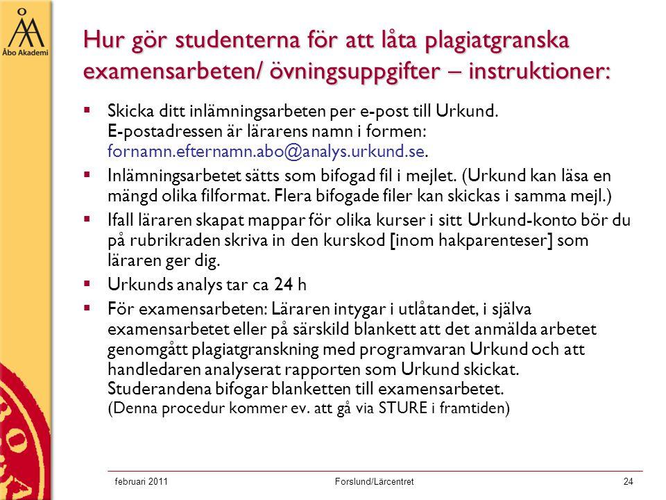 februari 2011Forslund/Lärcentret24 Hur gör studenterna för att låta plagiatgranska examensarbeten/ övningsuppgifter – instruktioner:  Skicka ditt inl