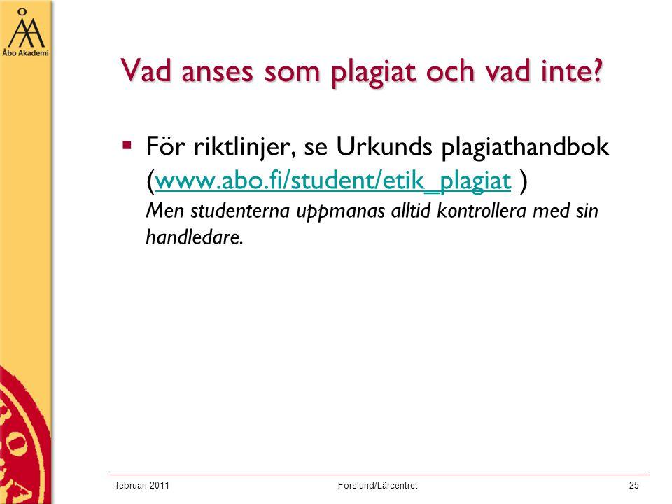 februari 2011Forslund/Lärcentret25 Vad anses som plagiat och vad inte?  För riktlinjer, se Urkunds plagiathandbok (www.abo.fi/student/etik_plagiat )