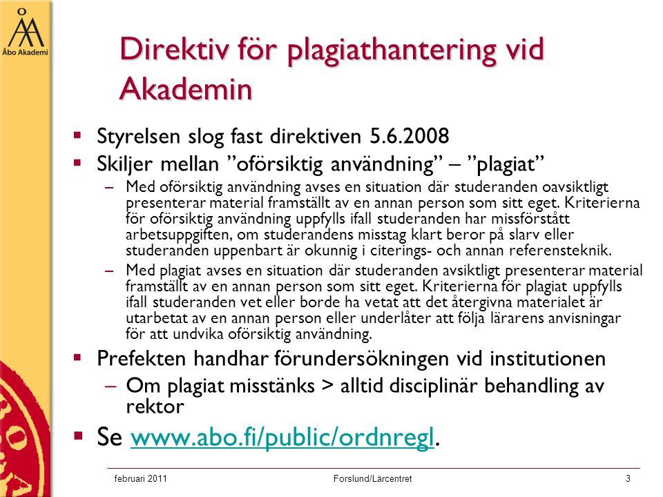 """februari 2011Forslund/Lärcentret3 Direktiv för plagiathantering vid Akademin  Styrelsen slog fast direktiven 5.6.2008  Skiljer mellan """"oförsiktig an"""