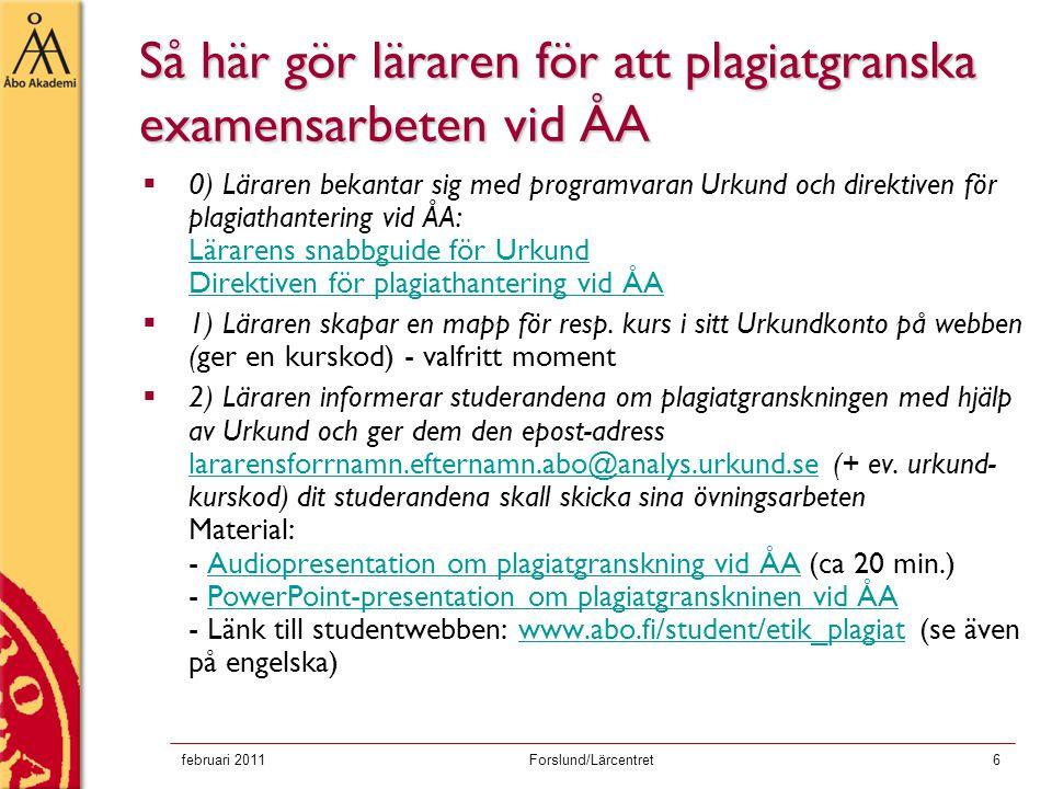 februari 2011Forslund/Lärcentret7  3) Studeranden skickar in sitt övningsarbete per e-post lararensfornamn.efternamn.abo@analys.urkund.se till Urkund (+ ev.