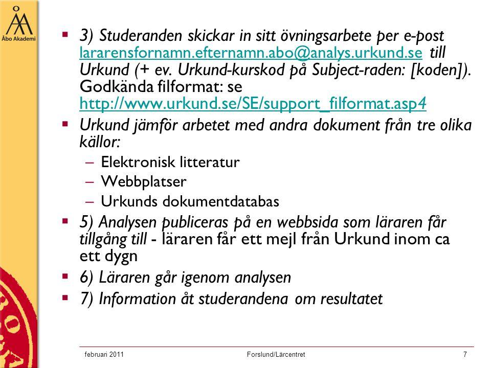 februari 2011Forslund/Lärcentret7  3) Studeranden skickar in sitt övningsarbete per e-post lararensfornamn.efternamn.abo@analys.urkund.se till Urkund