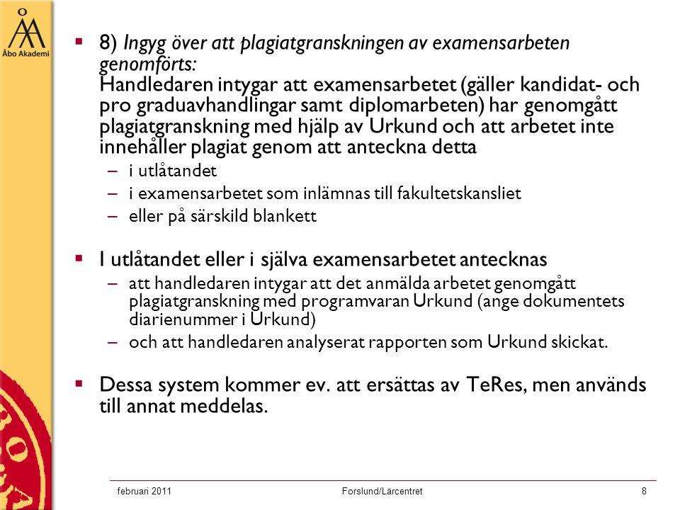 februari 2011Forslund/Lärcentret8  8) Ingyg över att plagiatgranskningen av examensarbeten genomförts: Handledaren intygar att examensarbetet (gäller