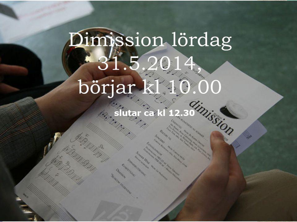 Dimission lördag 31.5.2014, börjar kl 10.00 slutar ca kl 12.30