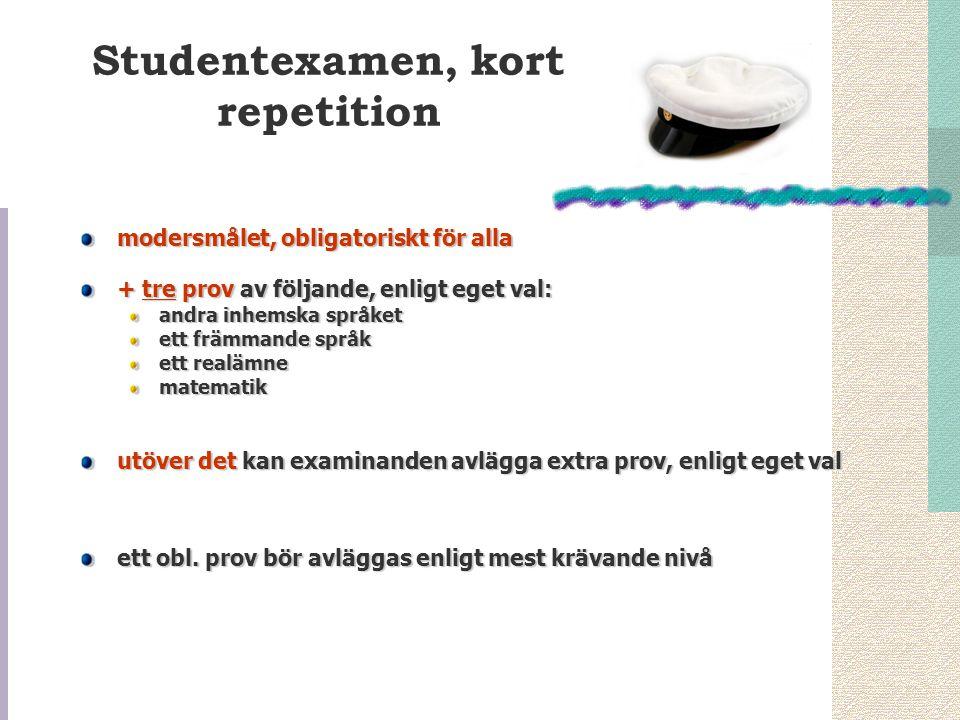 Studentexamen, kort repetition modersmålet, obligatoriskt för alla + tre prov av följande, enligt eget val: andra inhemska språket ett främmande språk