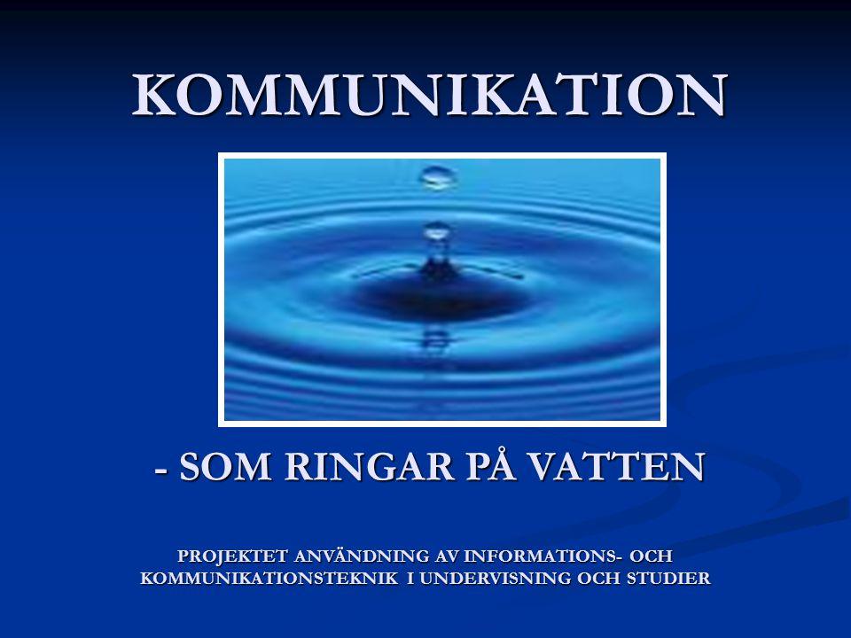 KOMMUNIKATION - SOM RINGAR PÅ VATTEN PROJEKTET ANVÄNDNING AV INFORMATIONS- OCH KOMMUNIKATIONSTEKNIK I UNDERVISNING OCH STUDIER
