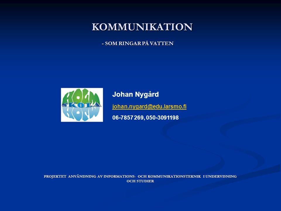 PROJEKTET ANVÄNDNING AV INFORMATIONS- OCH KOMMUNIKATIONSTEKNIK I UNDERVISNING OCH STUDIER KOMMUNIKATION - SOM RINGAR PÅ VATTEN Johan Nygård johan.nygard@edu.larsmo.fi 06-7857 269, 050-3091198