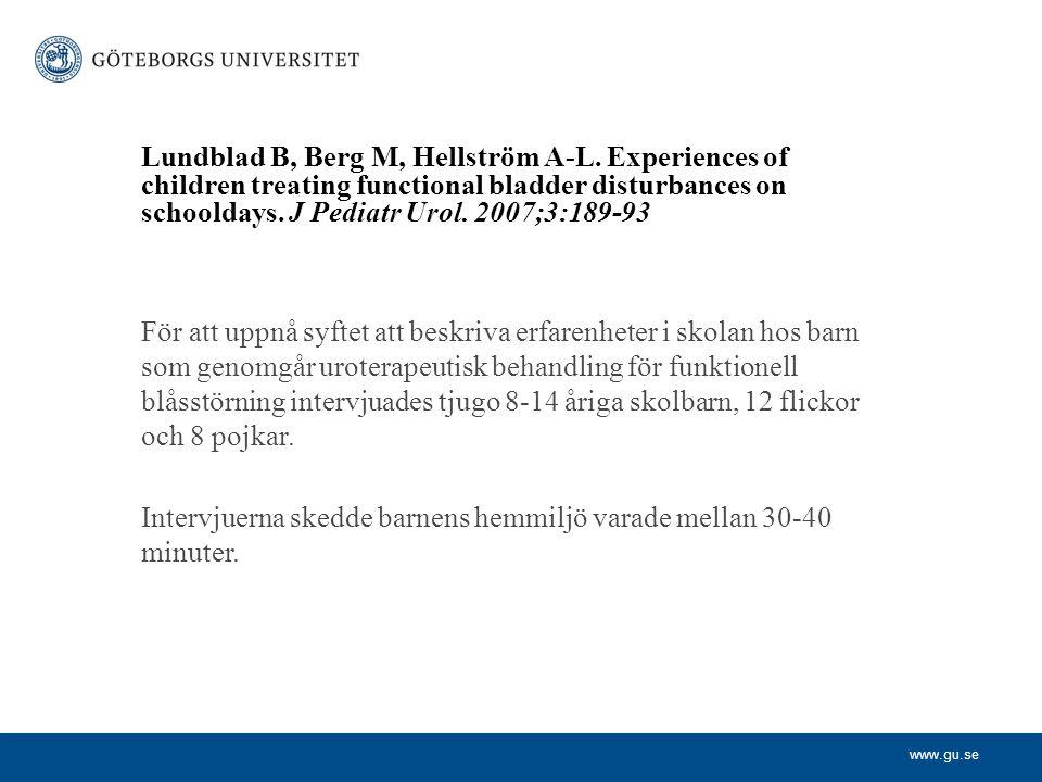www.gu.se Lundblad B, Berg M, Hellström A-L. Experiences of children treating functional bladder disturbances on schooldays. J Pediatr Urol. 2007;3:18