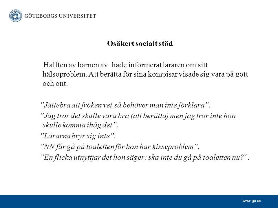 www.gu.se Osäkert socialt stöd Hälften av barnen av hade informerat läraren om sitt hälsoproblem. Att berätta för sina kompisar visade sig vara på got