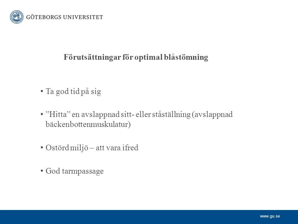 """www.gu.se Förutsättningar för optimal blåstömning Ta god tid på sig """"Hitta"""" en avslappnad sitt- eller ståställning (avslappnad bäckenbottenmuskulatur)"""