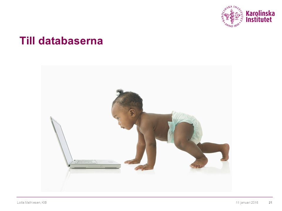 Till databaserna 11 januari 2015Lotta Mathiesen, KIB21
