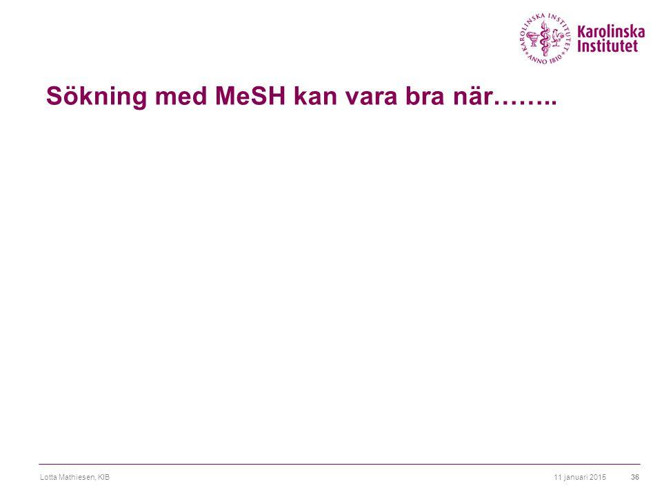 Sökning med MeSH kan vara bra när…….. 11 januari 2015Lotta Mathiesen, KIB36
