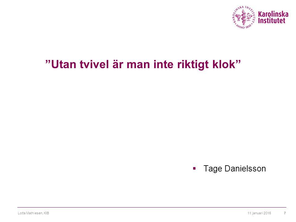 11 januari 2015Lotta Mathiesen, KIB7 Utan tvivel är man inte riktigt klok  Tage Danielsson