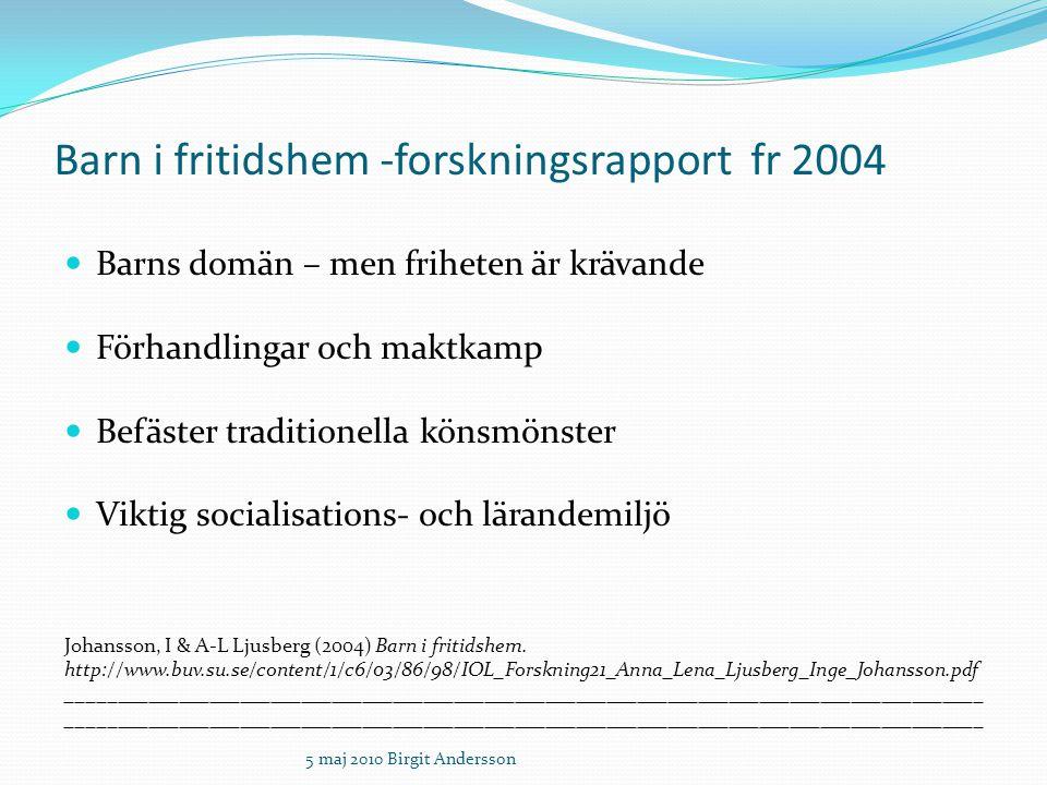 Lärande i fritidshem Informellt, situationsstyrt, präglat av samvaron barn- barn och vuxna sociala kompetenser Kjoer, Bjorg (2005) Born og barndom på fritidshjem.