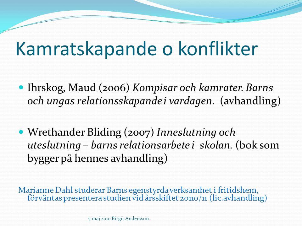 Kamratskapande o konflikter Ihrskog, Maud (2006) Kompisar och kamrater. Barns och ungas relationsskapande i vardagen. (avhandling) Wrethander Bliding