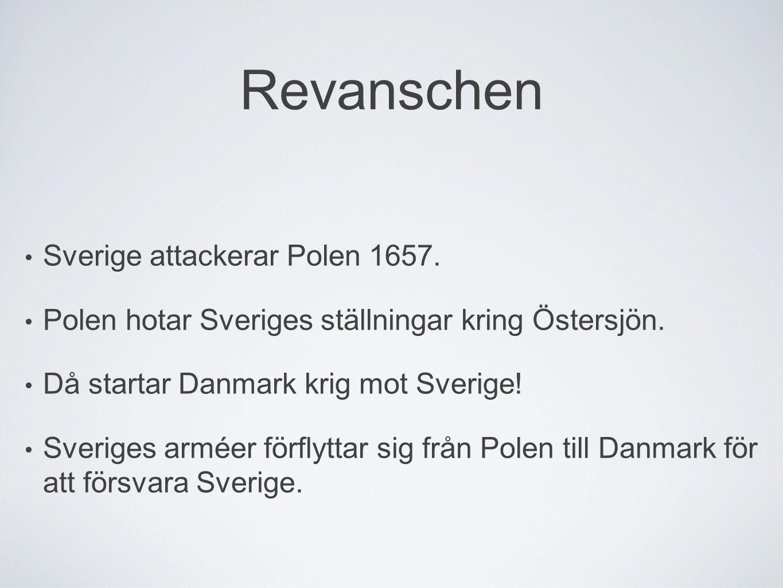 Revanschen Sverige attackerar Polen 1657. Polen hotar Sveriges ställningar kring Östersjön. Då startar Danmark krig mot Sverige! Sveriges arméer förfl