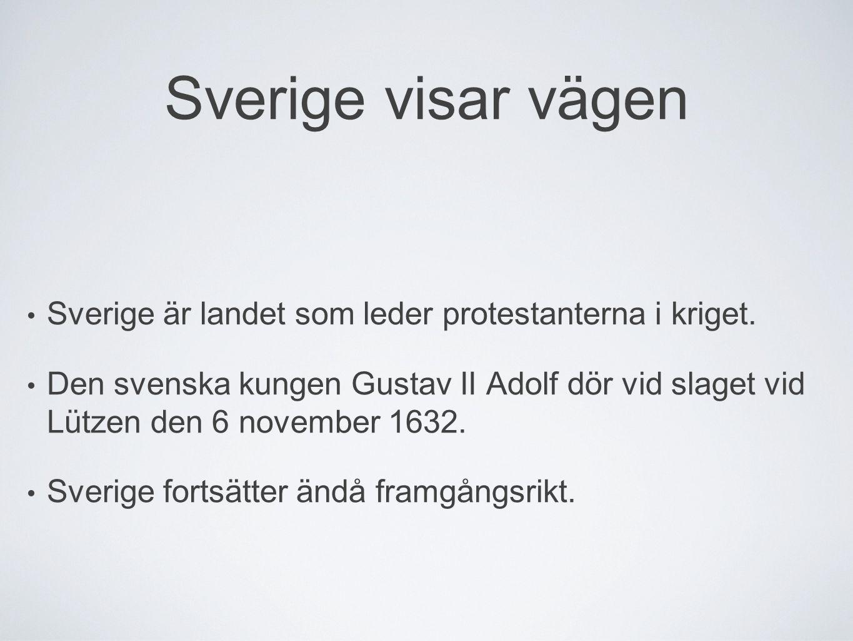 Sverige visar vägen Sverige är landet som leder protestanterna i kriget. Den svenska kungen Gustav II Adolf dör vid slaget vid Lützen den 6 november 1