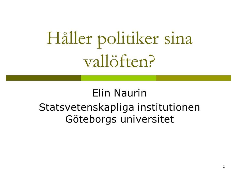 12 Svensk empiri som läggs till vallöftesforskningens redan gedigna grupp Socialdemokraternas nationella vallöften från valen 1994 och 1998 finns i min avhandling.