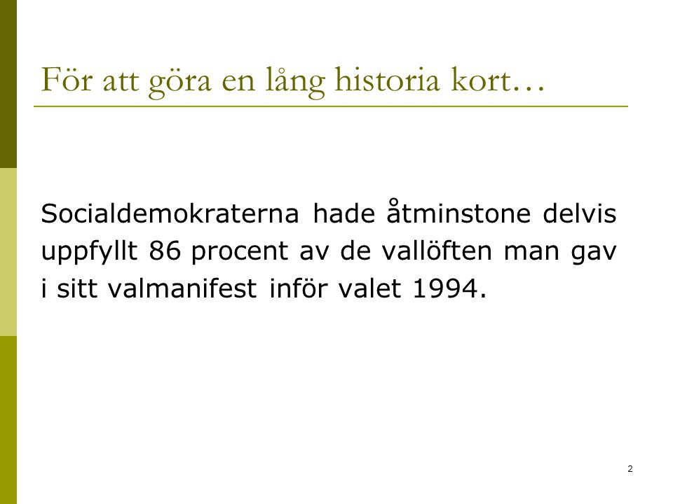 2 För att göra en lång historia kort… Socialdemokraterna hade åtminstone delvis uppfyllt 86 procent av de vallöften man gav i sitt valmanifest inför valet 1994.