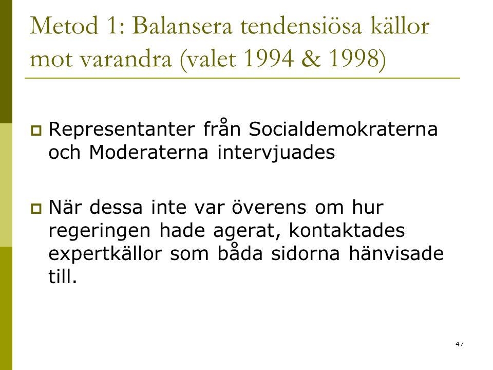 47 Metod 1: Balansera tendensiösa källor mot varandra (valet 1994 & 1998)  Representanter från Socialdemokraterna och Moderaterna intervjuades  När dessa inte var överens om hur regeringen hade agerat, kontaktades expertkällor som båda sidorna hänvisade till.