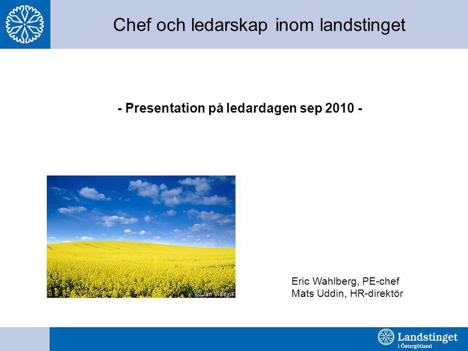 Chef och ledarskap inom landstinget - Presentation på ledardagen sep 2010 - Eric Wahlberg, PE-chef Mats Uddin, HR-direktör