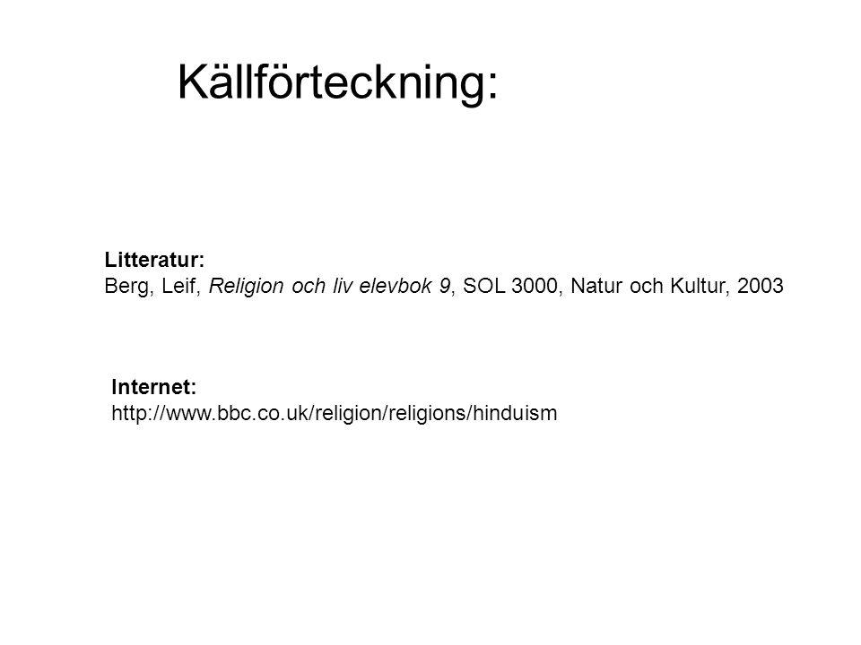 Källförteckning: Litteratur: Berg, Leif, Religion och liv elevbok 9, SOL 3000, Natur och Kultur, 2003 Internet: http://www.bbc.co.uk/religion/religions/hinduism