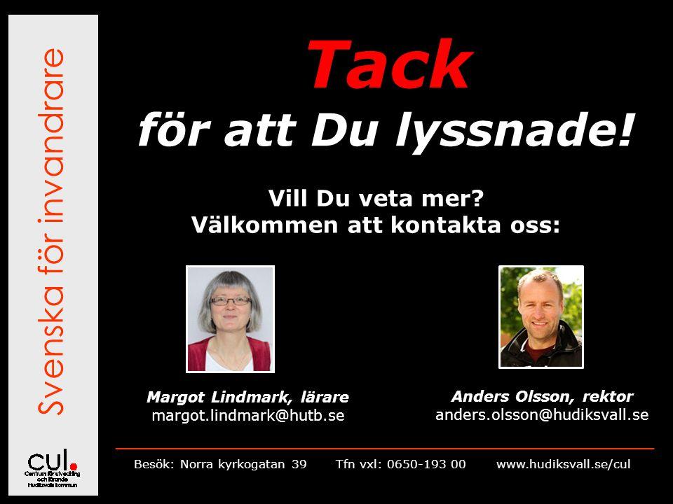 Svenska för invandrare __________________________________________________________ Besök: Norra kyrkogatan 39Tfn vxl: 0650-193 00 www.hudiksvall.se/cul Tack för att Du lyssnade.