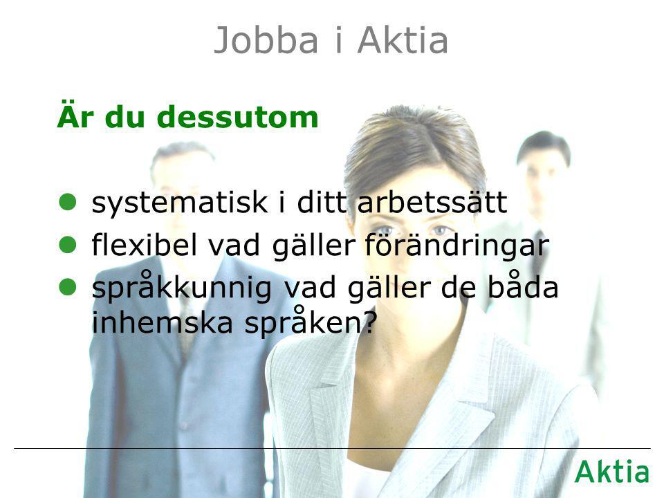 Jobba i Aktia Är du dessutom lsystematisk i ditt arbetssätt lflexibel vad gäller förändringar lspråkkunnig vad gäller de båda inhemska språken
