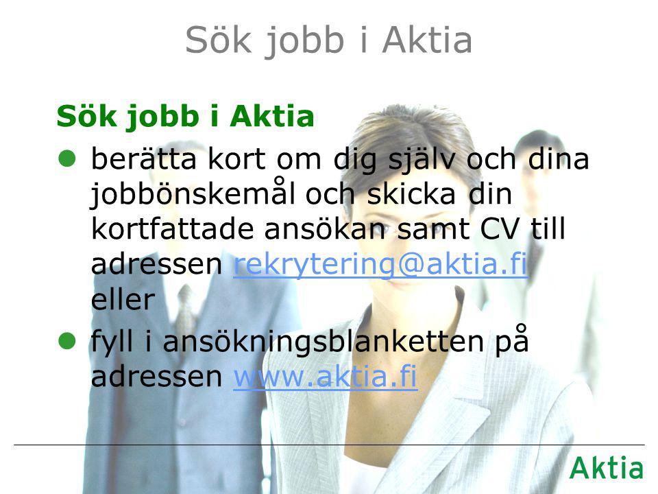Sök jobb i Aktia lberätta kort om dig själv och dina jobbönskemål och skicka din kortfattade ansökan samt CV till adressen rekrytering@aktia.fi ellerrekrytering@aktia.fi lfyll i ansökningsblanketten på adressen www.aktia.fiwww.aktia.fi
