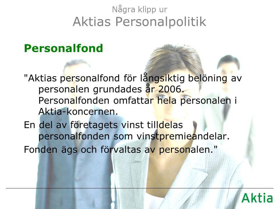Några klipp ur Aktias Personalpolitik Personalfond Aktias personalfond för långsiktig belöning av personalen grundades år 2006.