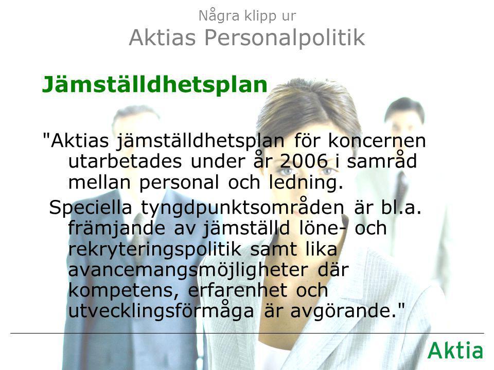 Några klipp ur Aktias Personalpolitik Jämställdhetsplan Aktias jämställdhetsplan för koncernen utarbetades under år 2006 i samråd mellan personal och ledning.