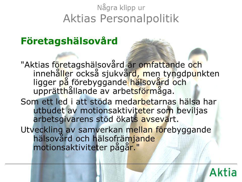 Några klipp ur Aktias Personalpolitik Företagshälsovård Aktias företagshälsovård är omfattande och innehåller också sjukvård, men tyngdpunkten ligger på förebyggande hälsovård och upprätthållande av arbetsförmåga.