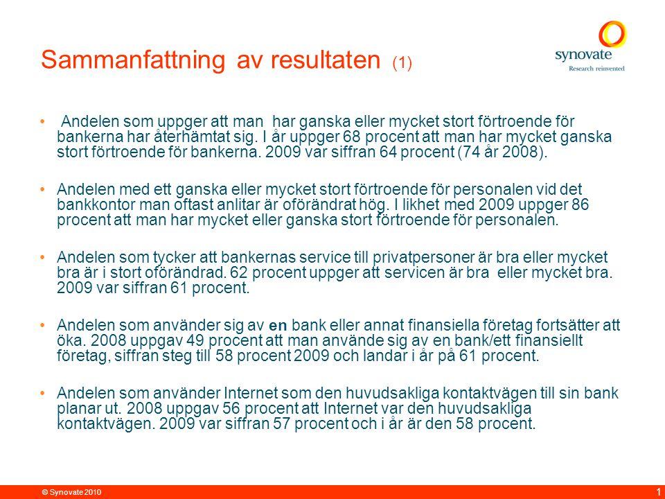 © Synovate 2010 1 Sammanfattning av resultaten (1) Andelen som uppger att man har ganska eller mycket stort förtroende för bankerna har återhämtat sig.