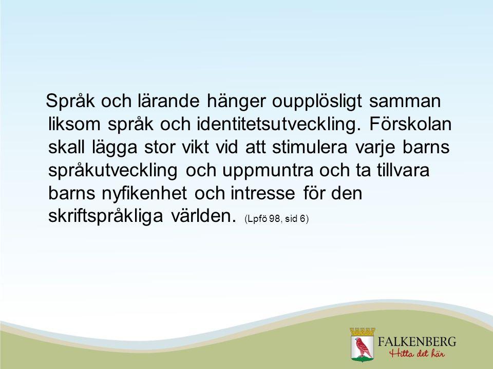 Alla förskolor ska arbeta med barns språkliga utveckling. ( BUN mål 2010)