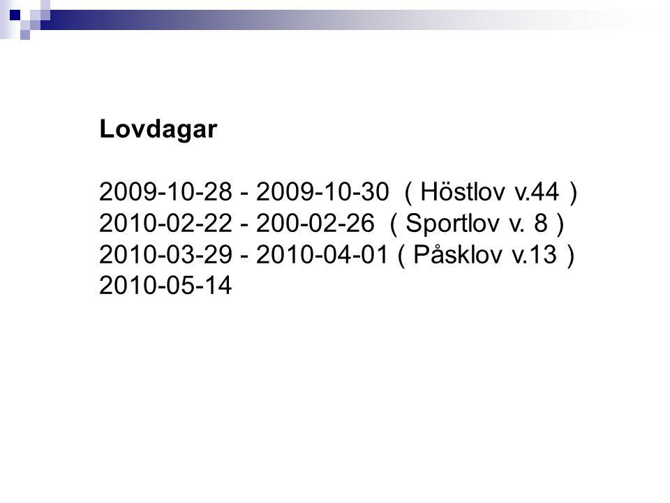 Lovdagar 2009-10-28 - 2009-10-30 ( Höstlov v.44 ) 2010-02-22 - 200-02-26 ( Sportlov v. 8 ) 2010-03-29 - 2010-04-01 ( Påsklov v.13 ) 2010-05-14
