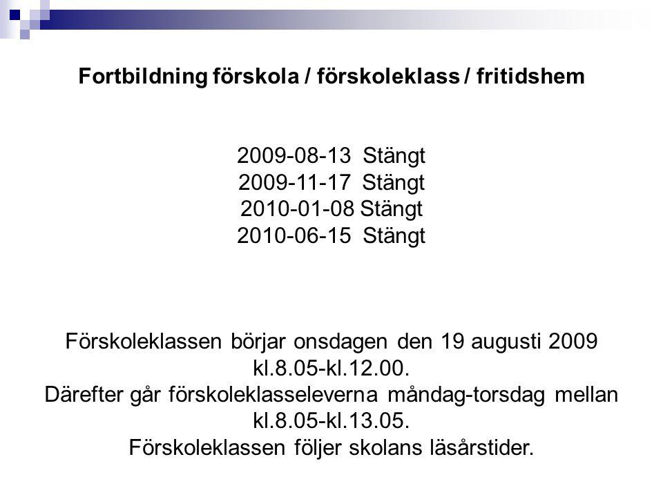 Fortbildning förskola / förskoleklass / fritidshem 2009-08-13 Stängt 2009-11-17 Stängt 2010-01-08 Stängt 2010-06-15 Stängt Förskoleklassen börjar onsd