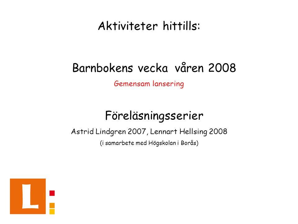 Aktiviteter hittills: Barnbokens vecka våren 2008 Gemensam lansering Föreläsningsserier Astrid Lindgren 2007, Lennart Hellsing 2008 (i samarbete med Högskolan i Borås)