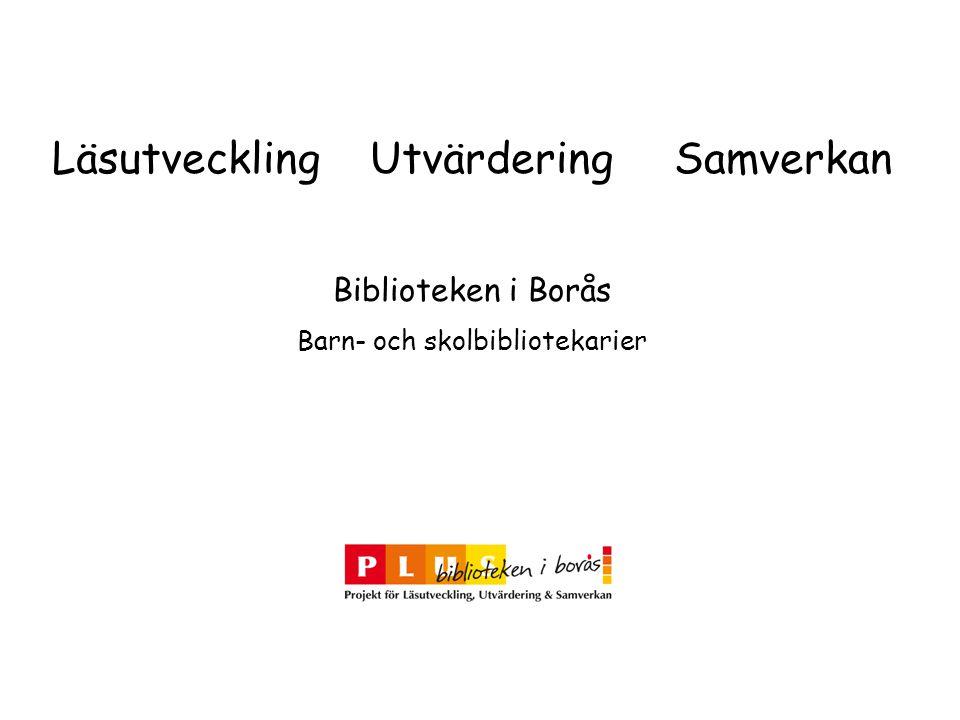 Läsutveckling Utvärdering Samverkan Biblioteken i Borås Barn- och skolbibliotekarier