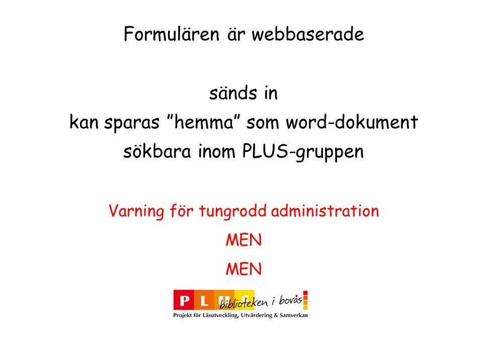 Formulären är webbaserade sänds in kan sparas hemma som word-dokument sökbara inom PLUS-gruppen Varning för tungrodd administration MEN