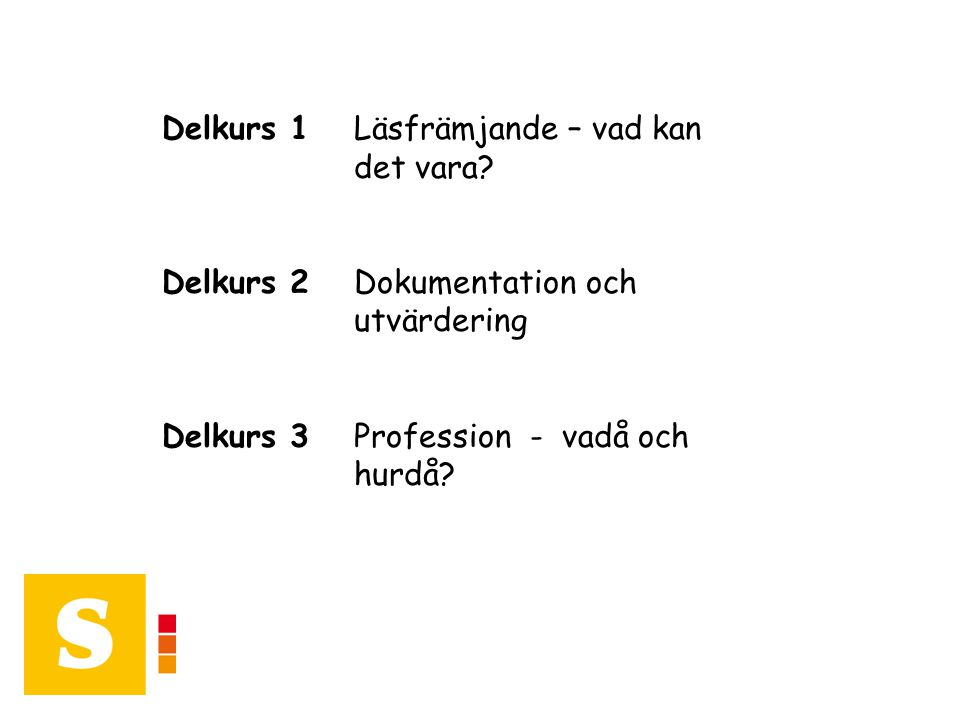 Delkurs 1Läsfrämjande – vad kan det vara? Delkurs 2Dokumentation och utvärdering Delkurs 3Profession - vadå och hurdå?