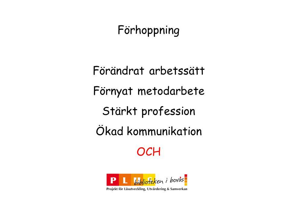 Förhoppning Förändrat arbetssätt Förnyat metodarbete Stärkt profession Ökad kommunikation OCH