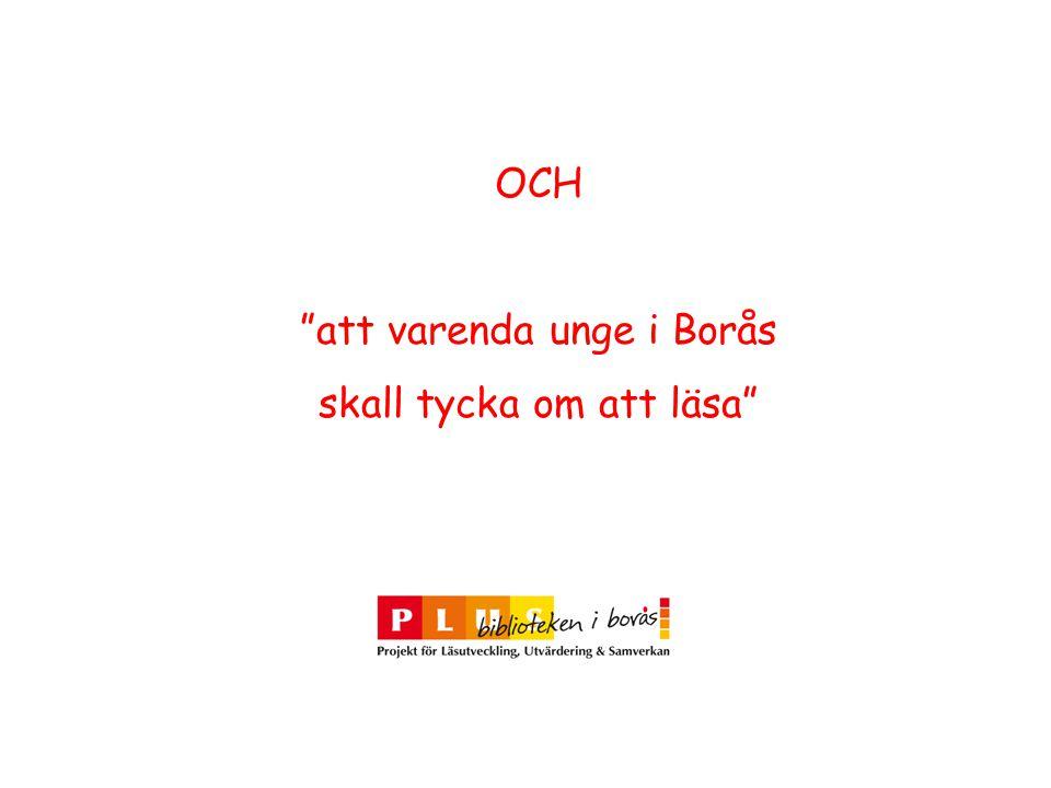 """""""att varenda unge i Borås skall tycka om att läsa"""""""